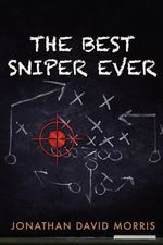The Best Sniper Ever - Jonathan David Morris