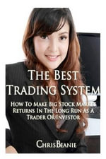 The Best Trading System : How to Make Big Stock Market Returns in the Long Run as a Trader or Investor - Chris Beanie