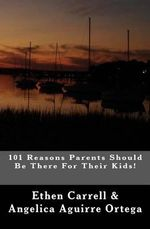 101 Reasons Parents Should Be There for Their Kids! : Encyclopaedia of Mathematical Sciences - Ethen J Carrell