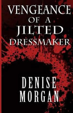 Vengeance of a Jilted Dressmaker - Denise Morgan