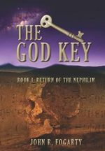 The God Key : Book I: Return of the Nephilim - John R Fogarty