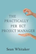 The Practically Perfect Project Manager - Sean Whitaker
