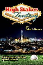 High Stakes Fantasy : An Alternative Reality Sports Thriller - MR John L Nunes