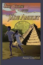 The Curse of the Jade Amulet - Anne M Crawford