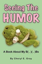 Seeing the Humor : A Book about My B( . )( . )Bs - Cheryl E Gray