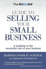 The Bizbuysell Guide to Selling Your Small Business : A Roadmap to the Successful Sale of Your Business - Barbara Findlay Schenck
