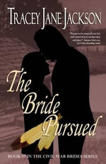The Bride Pursued : The Civil War Brides Series - Tracey Jane Jackson