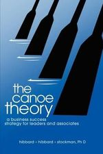 The Canoe Theory : A Business Success Strategy for Leaders and Associates - Hibbard