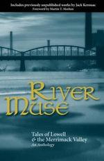 River Muse : Tales of Lowell & the Merrimack Valley - Cesar Sanchez Beras