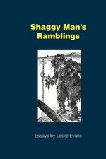 Shaggy Man's Ramblings : Essays by Leslie Evans - Leslie Evans