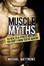 Muscle Myths - Michael Matthews