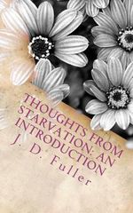 Thoughts from Starvation : An Introduction - J D Fuller