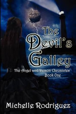 The Devil's Galley : The Angel and Demon Chronicles - Michelle Rodriguez