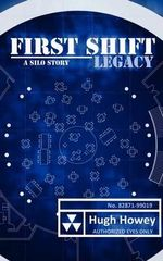 First Shift - Legacy (Part 6 of the Silo Series) - Hugh Howey
