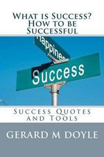 What Is Success? How to Be Successful, Success Quotes and Tools. : 7 Secrets of Success - Gerard M Doyle