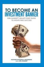 To Become an Investment Banker - Heather 'Girl Banker Katsonga-Woodward