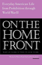 On the Home Front : Everyday American Life from Prohibition to World War Two - Mary Jo Ryan Clark