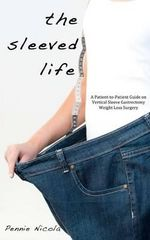 The Sleeved Life : A Patient-To-Patient Guide on Vertical Sleeve Gastrectomy Weight Loss Surgery - Pennie Nicola
