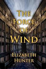 The Force of Wind - Elizabeth Hunter