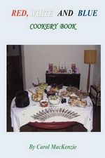 Red, White and Blue Cookery Book - Mrs Carol MacKenzie