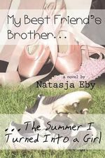 My Best Friend's Brother/The Summer I Turned Into a Girl - Natasja Eby