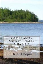Oak Island - Mystery Finally Solved !!! : Oak Island - Finally Revels Itself - Dr G S Chopra