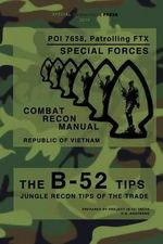 The B-52 Tips - Combat Recon Manual, Republic of Vietnam : Poi 7658, Patrolling Ftx - Special Forces - Special Operations Press
