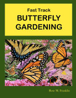 Fast Track Butterfly Gardening - Rose M Franklin