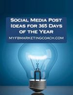 Social Media Post Ideas for 365 Days of the Year : List of Over 3500 Holidays, Observances, and Special Events You Can Post about on Facebook, Twitter, - Alison Thompson