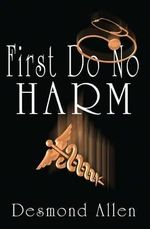 First Do No Harm - Desmond Paul Allen Phd