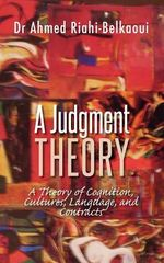 A Judgment Theory : A Theory of Cognition, Cultures, Language, and Contracts - Ahmed Riahi-Belkaoui