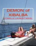 Demon of Xibalba : A Camille Laurent Novel - Lecturer in English Paul Dawson