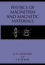 Physics of Magnetism and Magnetic Materials - K. H. J. Buschow