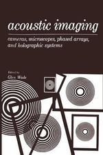 Acoustic Imaging : Cameras, Microscopes, Phased Arrays, and Holographic Systems