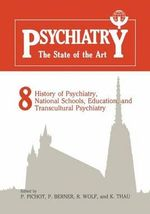 Psychiatry The State of the Art: volume 8 : History of Psychiatry, National Schools, Education, and Transcultural Psychiatry