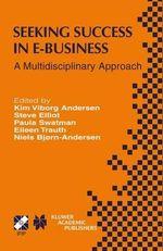 Seeking Success in E-Business : A Multidisciplinary Approach