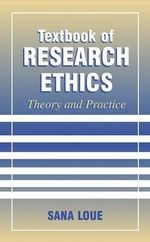 Textbook of Research Ethics : Theory and Practice - Sana Loue