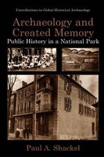 Archaeology and Created Memory : Public History in a National Park - Paul A. Shackel