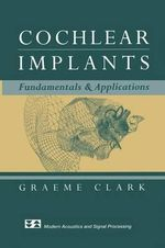 Cochlear Implants : Fundamentals and Applications - Graeme Clark