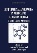Computational Approaches in Molecular Radiation Biology : Monte Carlo Methods