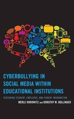 Cyberbullying in Social Media within Educational Institutions : Featuring Student, Employee, and Parent Information - Merle Horowitz
