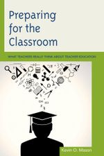 Preparing for the Classroom : What Teachers Really Think about Teacher Education - Kevin O. Mason