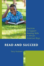 Read and Succeed : Practices to Support Reading Skills in African American Boys - Terry Husband