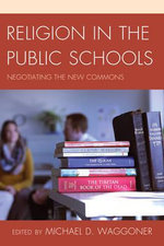 Religion in the Public Schools : Negotiating the New Commons