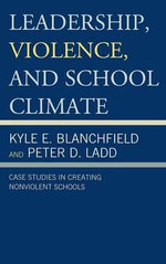 Leadership, Violence, and School Climate : Case Studies in Creating Non-Violent Schools - Peter Ladd