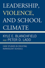 Leadership, Violence, and School Climate : Case Studies in Creating Non-Violent Schools - Kyle Blanchfield