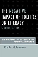 The Negative Impact of Politics on Literacy : The Importance of Self-Esteem for Reading Achievement - Carolyn M. Lawrence