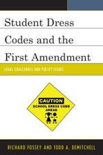 Student Dress Codes and the First Amendment : Legal Challenges and Policy Issues - Richard Fossey