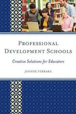 Professional Development Schools : Creative Solutions for Educators - JoAnne Ferrara