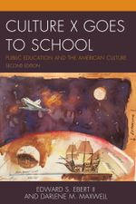 Culture X Goes to School : Public Education and the American Culture - Edward S., II Ebert